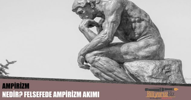 Ampirizm ( Deneycilik )Nedir? Felsefede Ampirizm Akımı