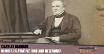 Charles Babbage Kimdir ? Hayatı ve Çalışmaları Hakkında Bilgiler