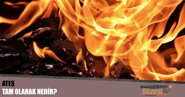 Ateş Tam Olarak Nedir Ki?