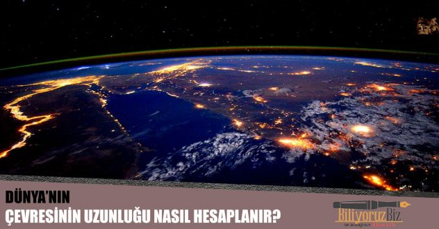 Dünya'nın Çevresinin Uzunluğunu Nasıl Hesaplayabiliriz?